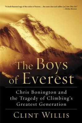 Boys of Everest: Chris Bonington and the Tragedy of Climbings Greatest Generation Clint Willis