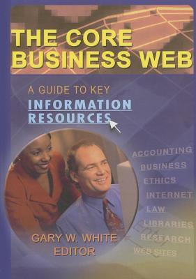The Core Business Web: A Guide to Key Information Resources Gary W White