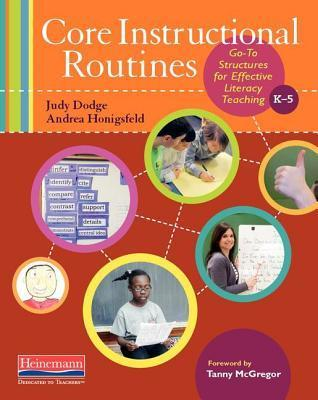 Core Instructional Routines: Go-To Structures for Effective Literacy Teaching, K-5 Judith Dodge