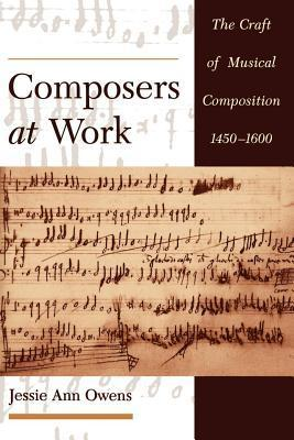 Composers at Work: The Craft of Musical Composition 1450-1600 Jessie Ann Owens