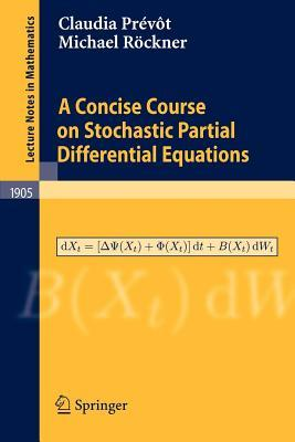 Concise Course on Stochastic Partial Differencial Equations, A. Lecture Notes in Mathematics, Volume 1905. Claudia Prevot