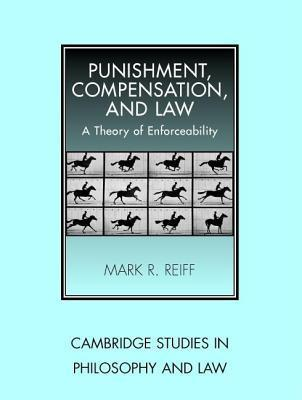 Punishment, Compensation, and Law: A Theory of Enforceability Mark R. Reiff