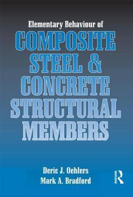 Elementary Behaviour of Composite Steel and Concrete Structural Members Deric J. Oehlers
