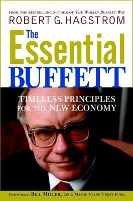 Essential Buffett: Timeless Principles for the New Economy Robert G. Hagstrom