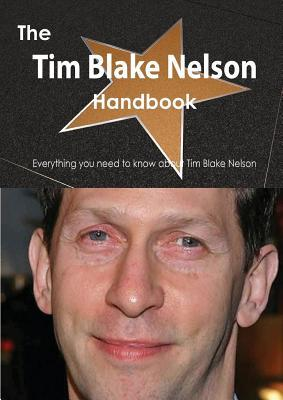 The Tim Blake Nelson Handbook - Everything You Need to Know about Tim Blake Nelson  by  Emily Smith