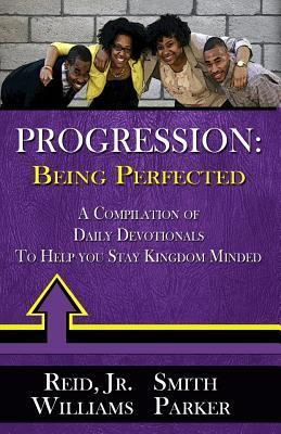 Progression Being Perfected: A Compilation of Daily Devotionals to Help You Stay Kingdom Minded Donovan Parker