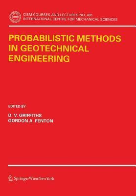 Probablistic Methods in Geotechnical Engineering. International Centre for Mechanical Sciences, Courses and Lectures - No 491  by  D.V. Griffiths
