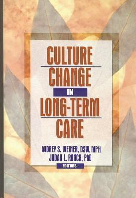 Culture Change in Long-Term Care  by  Audrey S Weiner