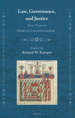 Law, Governance, and Justice: New Views on Medieval Constitutionalism Richard Kaeuper