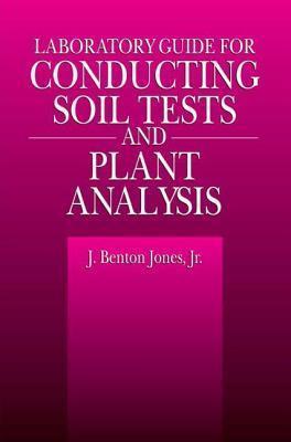 Laboratory Guide for Conducting Soil Tests and Plant Analysis Benton J. Jones  Jr.