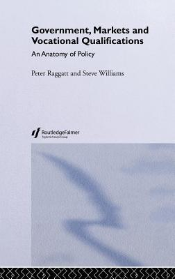 Government, Markets and Vocational Qualifications: An Anatomy of Policy Peter Raggatt
