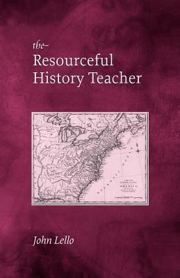 The Resourceful History Teacher  by  John Lello