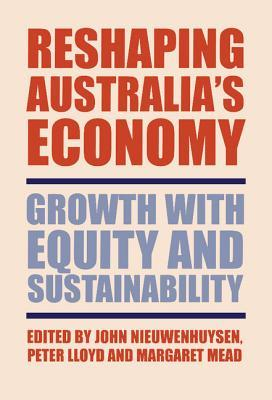 Reshaping Australias Economy: Growth with Equity and Sustainability John P. Nieuwenhuysen