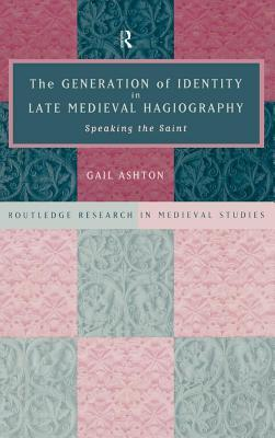Generation of Identity in Late Medieval Hagiograph  by  Gail Ashton