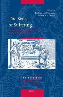 Sense of Suffering: Constructions of Physical Pain in Early Modern Culture  by  Jan Frans Dijkhuizen