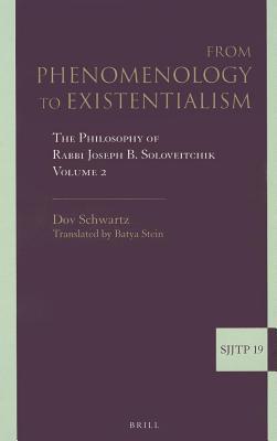 From Phenomenology to Existentialism: The Philosophy of Rabbi Joseph B. Soloveitchik, Volume 2 Dov Schwartz