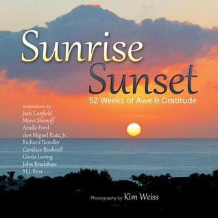 Sunrise, Sunset: 52 Weeks of Awe & Gratitude  by  Kim Weiss