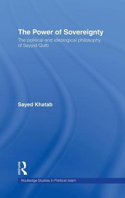 Power of Sovereignty: The Political and Ideological Philosophy of Sayyid Qutb  by  Sayyid Qutb - سيد قطب