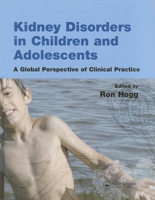 Kidney Disorders in Children and Adolescents: A Global Perspective of Clinical Practice Ronald Hogg