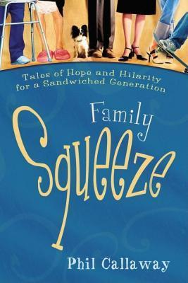 Family Squeeze: Tales of Hope and Hilarity for a Sandwiched Generation  by  Phil Callaway