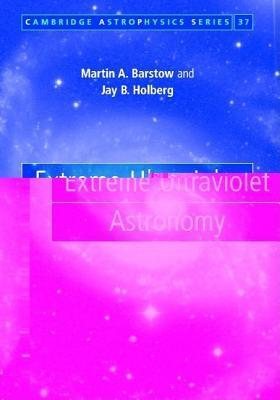 Extreme Ultraviolet Astronomy. Cambridge Astrophysics Series, 37. Martin A. Barstow