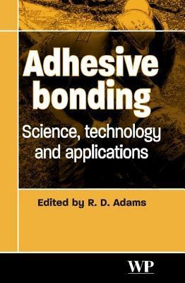 Adhesive Bonding: Science, Technology and Applications R D Adams