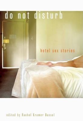 Do Not Disturb Hotel Sex Stories  by  Rachel Kramer Bussel