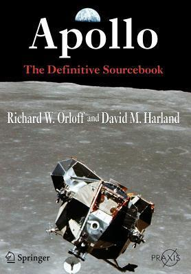 Apollo: The Definitive Sourcebook (Springer Praxis Books in Space Exploration) Richard W. Orloff