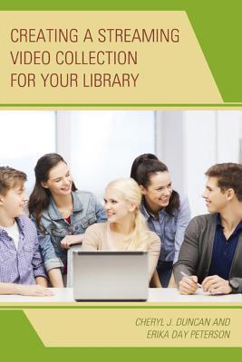 Creating a Streaming Video Collection for Your Library Cheryl J. Duncan