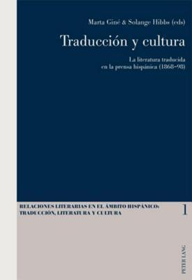 Traduccion y Cultura: La Literatura Traducida En La Prensa Hispanica (1868-98)  by  Solange Hibbs