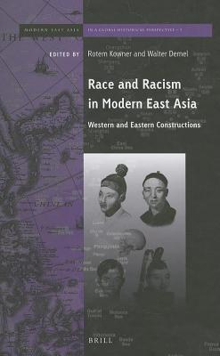 Race and Racism in Modern East Asia: Western and Eastern Constructions  by  Rotem Kowner