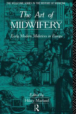 Art of Midwifery: Early Modern Midwives in Europe  by  Hilary Marland