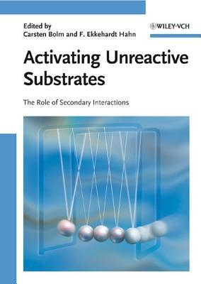Activating Unreactive Substrates: The Role of Secondary Interactions  by  Carsten Bolm