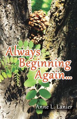 Always Beginning Again...  by  Anne L. Lanier