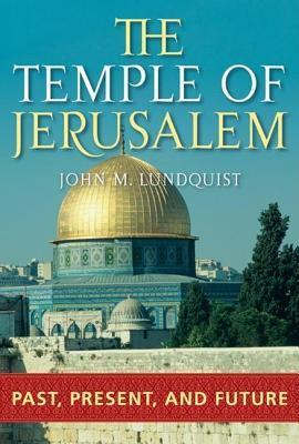 Temple of Jerusalem: Past, Present, and Future  by  John M Lundquist