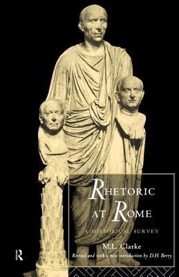 Rhetoric at Rome M.L. Clarke