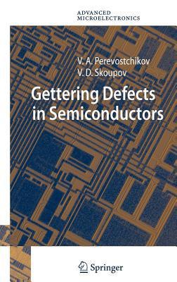 Gettering Defects in Semiconductors  by  V a Perevostchikov