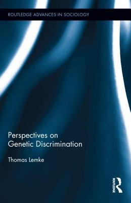 Perspectives on Genetic Discrimination  by  Thomas Lemke