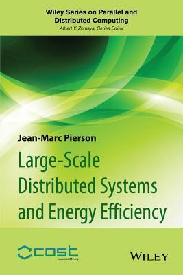 Large-Scale Distributed Systems and Energy Efficiency: A Holistic View Jean-Marc Pierson