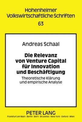 Relevanz Von Venture Capital Fur Innovation Und Beschaftigung: Theoretische Klarung Und Empirische Analyse  by  Andreas Schaal