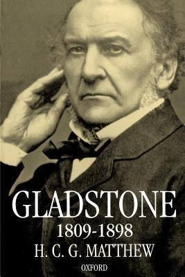 Gladstone: 1809-1898 H.C. Matthew