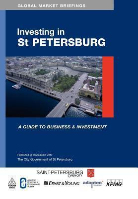 Investing in St. Petersburg: A Guide to Business and Investment Marat Terterov