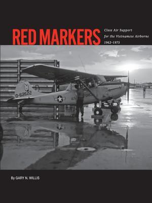 Red Markers, Close Air Support for the Vietnamese Airborne, 1962-1975 Gary Willis