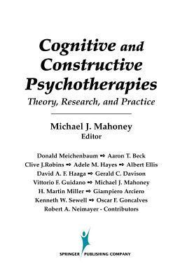 Cognitive and Constructive Psychotherapies: Theory, Research, and Practice  by  Michael J Mahoney