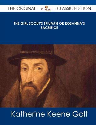 The Girl Scouts Triumph or Rosannas Sacrifice - The Original Classic Edition  by  Katherine Keene Galt
