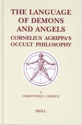 Language of Demons and Angels: Cornelius Agrippas Occult Philosophy. Brills Studies in Intellectual History, Volume 119  by  Christopher I. Lehrich