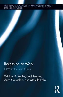 Recession at Work: Hrm in the Irish Crisis Bill Roche