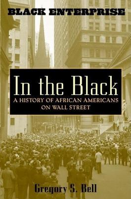In the Black: A History of African Americans on Wall Street  by  Gregory S Bell