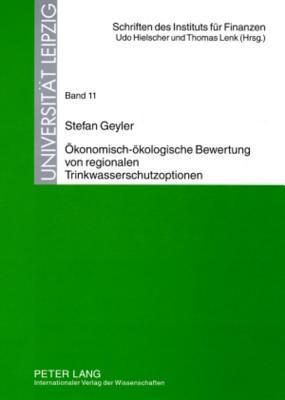 Okonomisch-Okologische Bewertung Von Regionalen Trinkwasserschutzoptionen  by  Stefan Geyler
