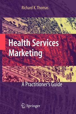 Health Services Marketing: A Practitioners Guide  by  Richard K Thomas